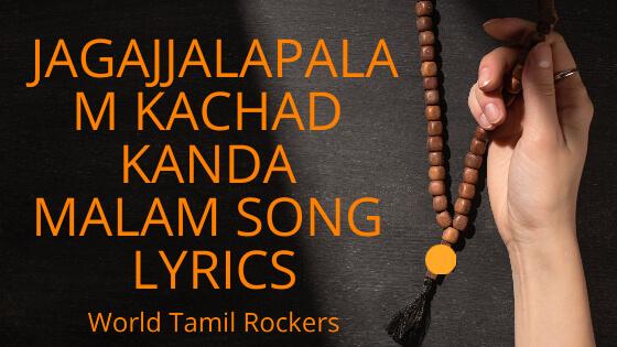 jagajjalapalam kachad kanda malam lyrics